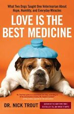 Love Is the Best Medicine: What Two Dogs Taught One Veterinarian about Hope, Hum