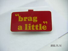 BRAG A LITTLE TIN CLIP ON PICTURE BADGE
