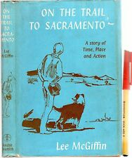 1963 1st Edition ON THE TRAIL TO SACRAMENTO Lee McGiffin Hardcover w/jkt VGC++