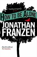 How to be Alone by Jonathan Franzen 9780007153589 | Brand New | Free UK Shipping