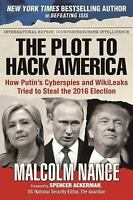 The Plot to Hack America: How Putin's Cyberspies and Wikileaks Tried to Steal th
