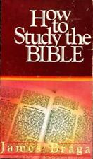 How to Study the Bible by Braga, James