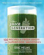 The Juice Generation: 100 Recipes for Fresh Juices and Superfood Smoothies by Er