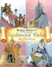 Cake Decorating: Enchanted Cakes for Children by Debbie Brown (2001, Hardcover)