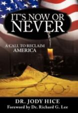It's Now or Never : A Call to Reclaim America by Jody Hice (2012, Hardcover)