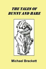 The Tales of Bunny and Hare by Michael Brackett (2016, Paperback)