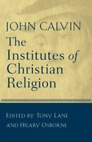 Institutes of Christian Religion, Paperback by Calvin, John; Lane, Tony; Osbo...