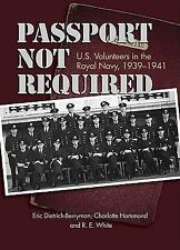 Passport Not Required: U.S. Volunteers in the Royal Navy, 1939-1941 Dietrich-Be