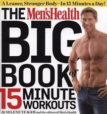 The Men's Health Big Book Of 15-Minute Workouts: A Leaner, Stronger Body--In ...