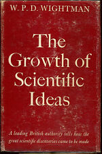 The Growth of Scientific Ideas by W.P.D. Wightman-Yale University Press-1953