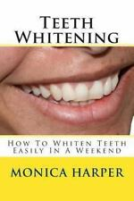 Teeth Whitening : How to Whiten Teeth Easily: By Harper, Monica