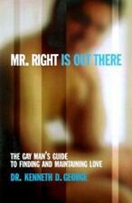 Mr. Right Is Out There : The Gay Man's Guide to Finding and Maintaining Love by