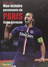 Beau livre sport -Mon histoire passionnée du Paris Saint-Germain  - Riolo Daniel