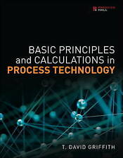Basic Principles and Calculations in Process Technology by T. David Griffith