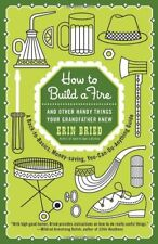 How to Build a Fire: And Other Handy Things Your Grandfather Knew by Erin Bried