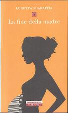 LIBRO • Fine della madre (La) Scaraffia Lucetta 1ª EDIZIONE NERI POZZA ITA