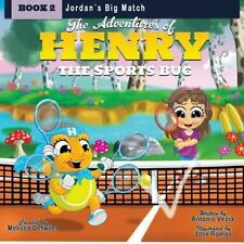 The Adventures of Henry the Sports Bug : Book 2: Jordan's Big Match by...