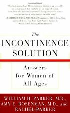 The Incontinence Solution: Answers for Women of All Ages by Dr. William Parker,