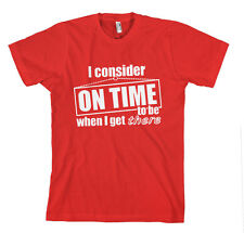 I CONSIDER ON TIME TO BE WHEN I GET THERE FUNNY Unisex Adult T-Shirt Tee Top