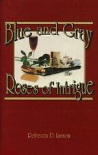 Blue and Gray Roses of Intrigue by Rebecca D. Larson (1993, Paperback)