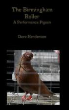 The Birmingham Roller a Performance Pigeon by Dave Henderson (2014, Hardcover)