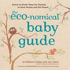 The Eco-nomical Baby Guide: Down-to-Earth Ways for Parents to Save Money and the