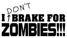 I DON'T BRAKE FOR ZOMBIES!!! Vinyl Decal Sticker Car window laptop
