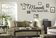 IN THESE MOMENTS TIME STOOD STILL Wall Decal Quote Words Lettering Decor