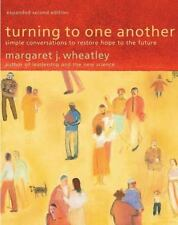Turning to One Another : Simple Conversations to Restore Hope to the Future by M