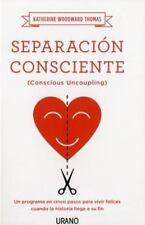 Separación Consciente : Un Programa En Cinco Pasos Para Vivir Felices Cuando...