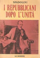 GIOVANNI SPADOLINI - I REPUBBLICANI DOPO L'UNITA' - LE MONNIER 1972