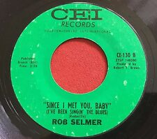 ROB SELMER ~ SINCE I MET YOU BABY / FUNNY THING CALLED LOVE ~ RARE 45 CEI OHIO
