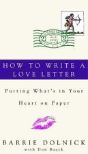 How to Write a Love Letter: Putting What's in Your Heart on Paper by Dolnick, B