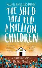 The Shed That Fed a Million Children by Magnus MacFarlane-Barrow (2015, Hardcov…
