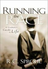 Running the Race : A Graduate's Guide to Life by R. C. Sproul (2003, Hardcover)