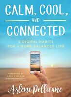 Calm, Cool, and Connected: 5 Digital Habits for a More Balanced Life .. NEW