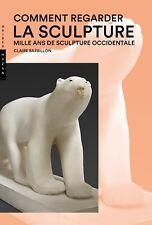 Comment regarder la sculpture - Claire Barbillon - Hazan