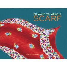 How To Tie Scarves Bk -50 Ways to Wear a Scarf, Lauren Friedman (Hardback, 2014)