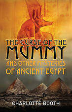 The Curse of the Mummy: And Other Mysteries of Ancient Egypt by Charlotte...