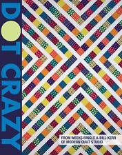 Dot Crazy 5 Modern Dot-centric Quilts Weeks Ringle Bill Kerr Modern Quilt Studio