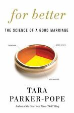 For Better : The Science of a Good Marriage by Tara Parker-Pope (2010, Hardcover