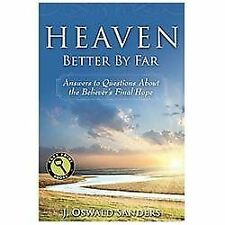 Heaven: Better by Far: Answers to Questions About the Believer's Final-ExLibrary