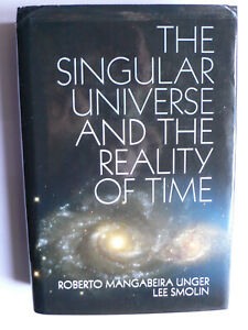 The Singular Universe and the Reality of Time.1st Hardback edition.Unger&Smolin