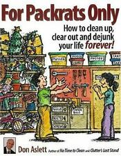 For Packrats Only: How to Clean Up, Clear Out, and Dejunk Your Life Forever by