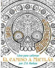 El Camino a Mictlán : Libro para Colorear by J. Borboa (2015, Paperback)