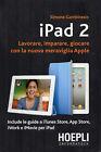 (Informatica) iPad 2. Lavorare, imparare, giocare con la nuova meraviglia Apple