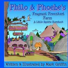 Philo and Phoebe's Fragrant Freenkert Farm by Mark Griffin (2011, Paperback)