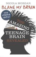 Blame My Brain the Amazing Teenage Brain Revealed by Nicola Morgan 9781406346930