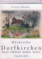 Märkische Dorfkirchen. Barnim, Oderbruch, Storkow, Beeskow, Franz Ehmke