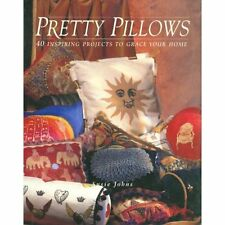 Pretty Pillows: Inspiring Projects • Easy Instructions • Great Gift Idea! HC